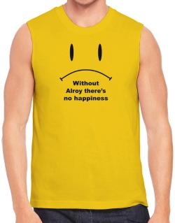 Without Alroy There Is No Happiness Sleeveless