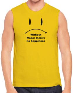 Without Magar There Is No Happiness Sleeveless