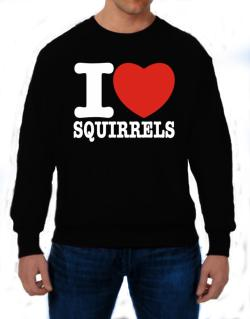 I Love Squirrels Sweatshirt