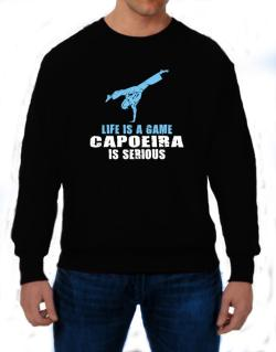 Life Is A Game, Capoeira Is Serious Sweatshirt