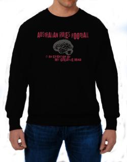 Australian Rules Football Is An Extension Of My Creative Mind Sweatshirt