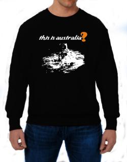 This Is Australia? - Astronaut Sweatshirt