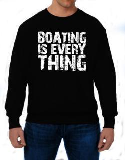 Boating Is Everything Sweatshirt