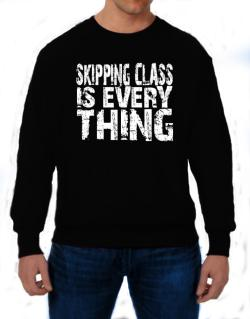 Skipping Class Is Everything Sweatshirt