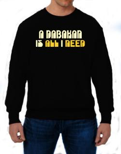 A Dabakan Is All I Need Sweatshirt