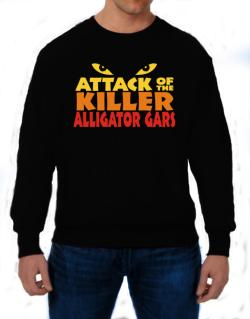 Attack Of The Killer Alligator Gars Sweatshirt