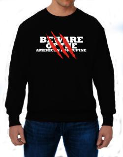Beware Of The American Porcupine Sweatshirt