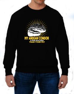 My Andean Condor Is More Intelligent Than Your Pet Sweatshirt