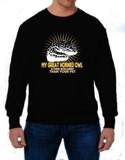 My Great Horned Owl Is More Intelligent Than Your Pet Sweatshirt