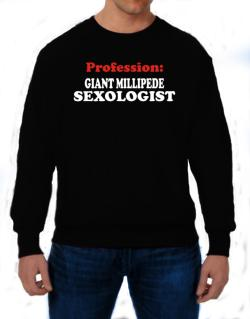 Profession: Giant Millipede Sexologist Sweatshirt