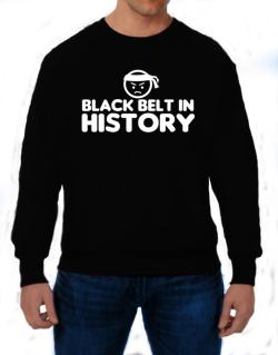 Black Belt In History Sweatshirt