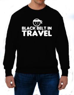 Black Belt In Travel Sweatshirt