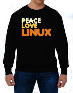 Peace Love Linux Sweatshirt