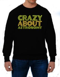 Crazy About Astronomy Sweatshirt