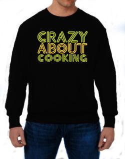 Crazy About Cooking Sweatshirt