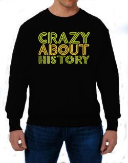 Crazy About History Sweatshirt