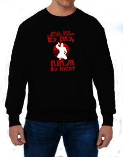 Wall And Ceiling Fixer By Day, Ninja By Night Sweatshirt