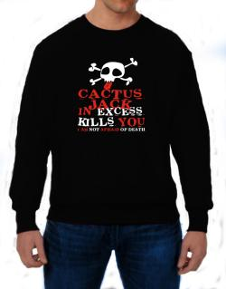 Cactus Jack In Excess Kills You - I Am Not Afraid Of Death Sweatshirt