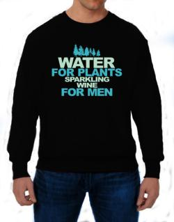 Water For Plants, Sparkling Wine For Men Sweatshirt