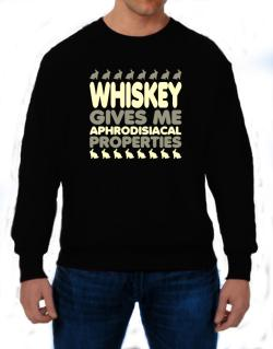 Whiskey Gives Me Aphrodisiacal Properties Sweatshirt