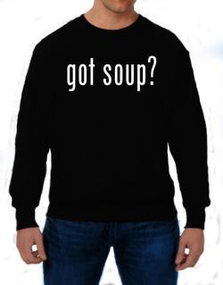 Got Soup ? Sweatshirt