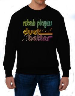 Rebab Players Duet Better Sweatshirt
