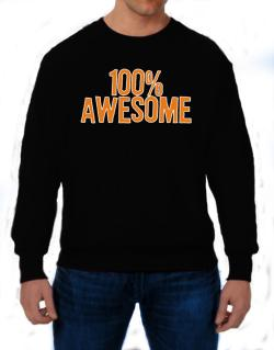 100% Awesome Sweatshirt
