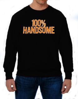 100% Handsome Sweatshirt