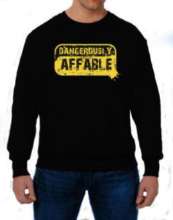 Dangerously Affable Sweatshirt