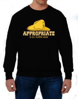 Appropriate Is My Middle Name Sweatshirt