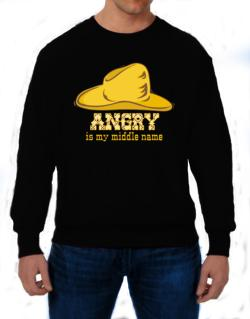 Angry Is My Middle Name Sweatshirt