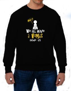 We All Have A Wombat Inside Us Sweatshirt