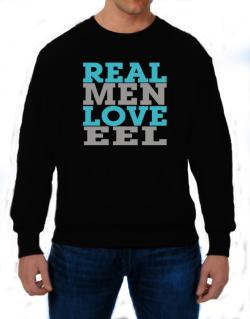 Real Men Love Eel Sweatshirt
