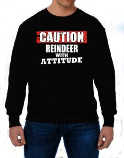Caution - Reindeer With Attitude Sweatshirt