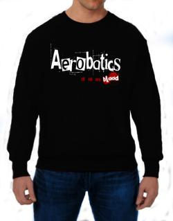 Aerobatics Is In My Blood Sweatshirt
