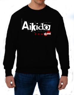 Aikido Is In My Blood Sweatshirt