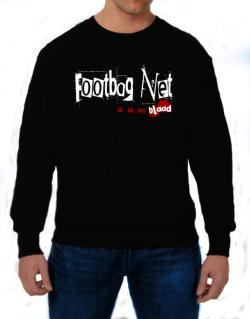 Footbag Net Is In My Blood Sweatshirt