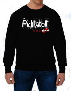 Pickleball Is In My Blood Sweatshirt