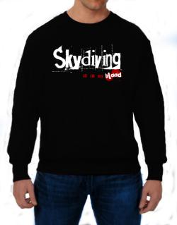 Skydiving Is In My Blood Sweatshirt