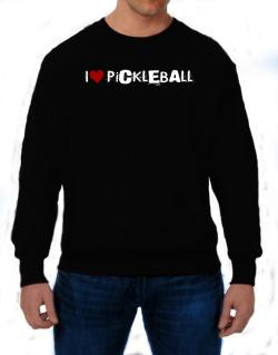 Pickleball I Love Pickleball Urban Style Sweatshirt