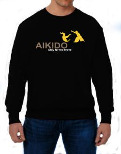 Aikido - Only For The Brave Sweatshirt