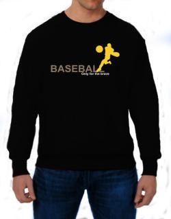 Baseball - Only For The Brave Sweatshirt