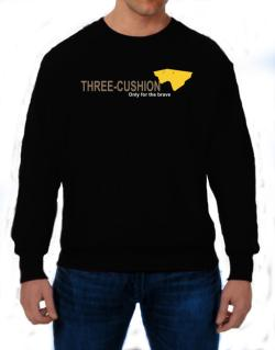 """"""" Three-Cushion - Only for the brave """" Sweatshirt"""