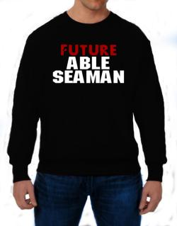Future Able Seaman Sweatshirt