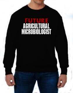 Future Agricultural Microbiologist Sweatshirt