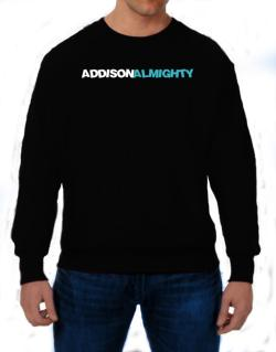 Addison Almighty Sweatshirt