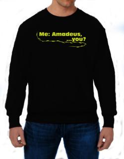 Me: Amadeus, ... You? Sweatshirt
