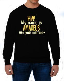 Hi My Name Is Amadeus Are You Married? Sweatshirt