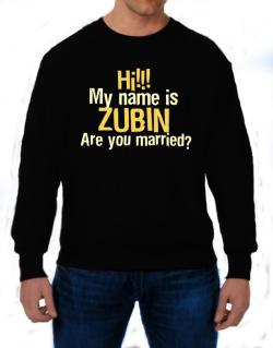 Hi My Name Is Zubin Are You Married? Sweatshirt