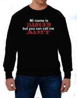 My Name Is Danger But You Can Call Me Adit Sweatshirt